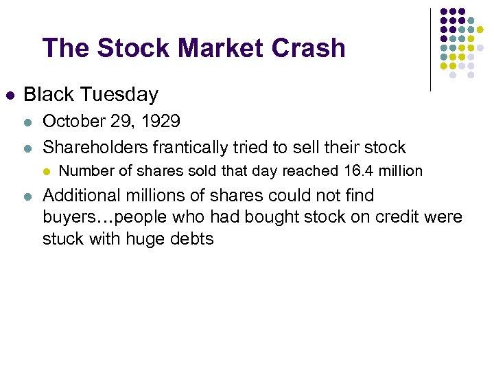The Stock Market Crash l Black Tuesday l l October 29, 1929 Shareholders frantically