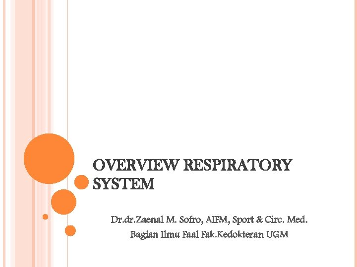 OVERVIEW RESPIRATORY SYSTEM Dr. dr. Zaenal M. Sofro, AIFM, Sport & Circ. Med. Bagian