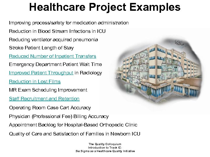 Healthcare Project Examples Improving process/safety for medication administration Reduction in Blood Stream Infections in