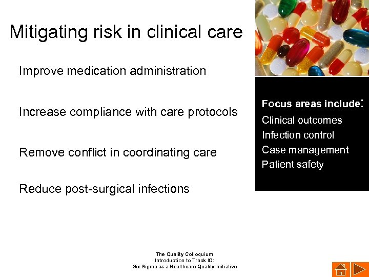Mitigating risk in clinical care Improve medication administration Increase compliance with care protocols Remove