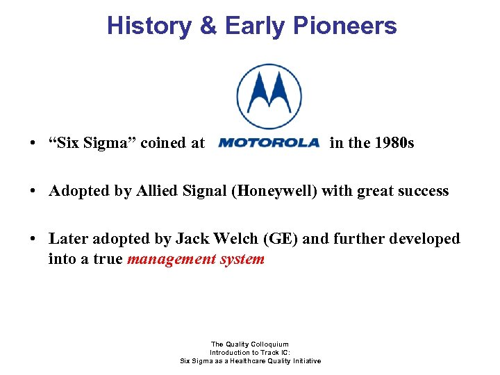 "History & Early Pioneers • ""Six Sigma"" coined at in the 1980 s •"