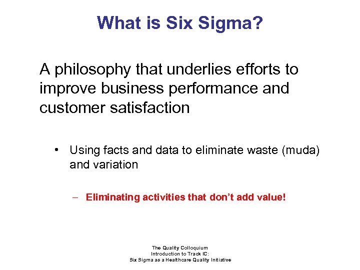 What is Six Sigma? A philosophy that underlies efforts to improve business performance and