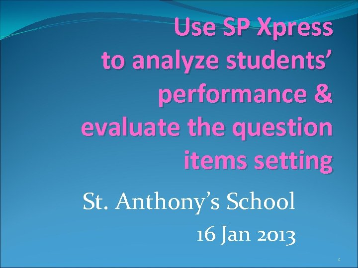 Use SP Xpress to analyze students' performance & evaluate the question items setting St.