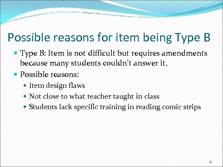 Possible reasons for item being Type B: Item is not difficult but requires amendments