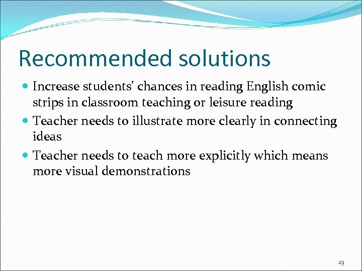 Recommended solutions Increase students' chances in reading English comic strips in classroom teaching or