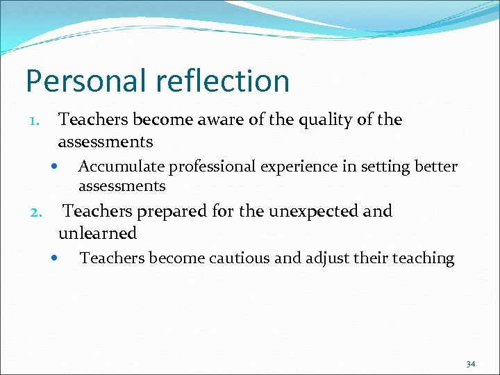Personal reflection Teachers become aware of the quality of the assessments 1. Accumulate professional
