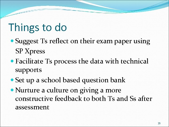 Things to do Suggest Ts reflect on their exam paper using SP Xpress Facilitate