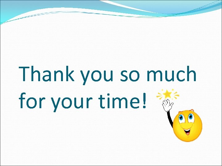 Thank you so much for your time!