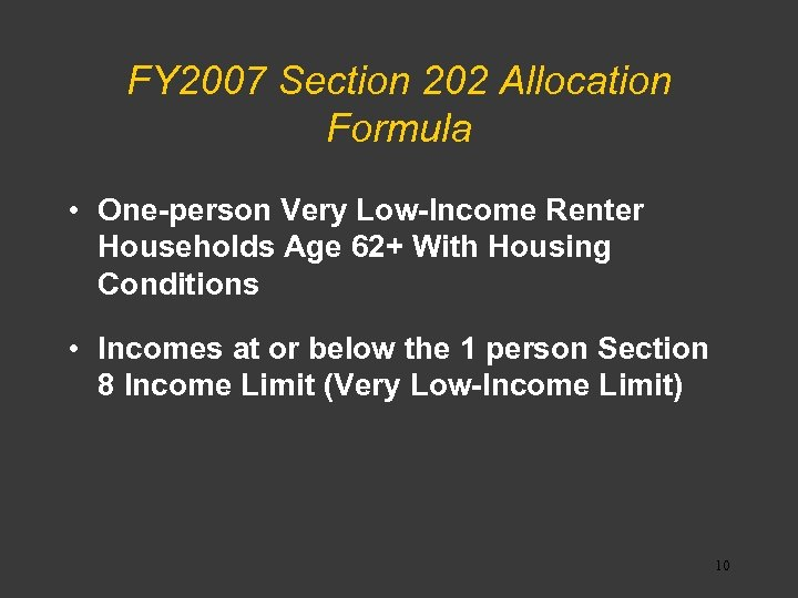 FY 2007 Section 202 Allocation Formula • One-person Very Low-Income Renter Households Age 62+