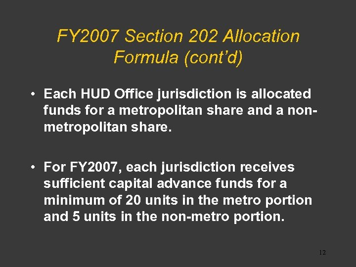 FY 2007 Section 202 Allocation Formula (cont'd) • Each HUD Office jurisdiction is allocated