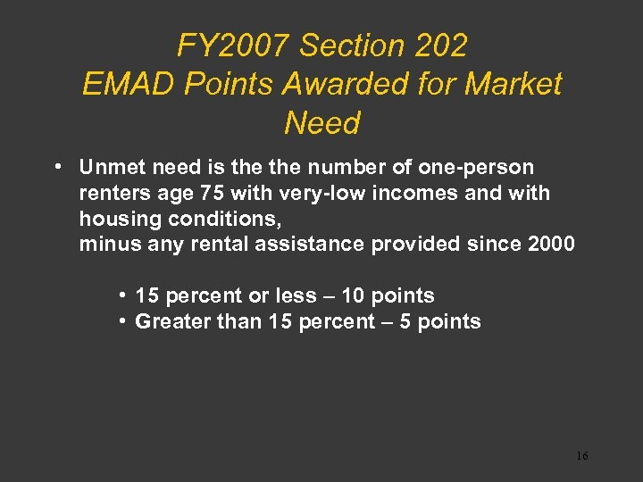 FY 2007 Section 202 EMAD Points Awarded for Market Need • Unmet need is