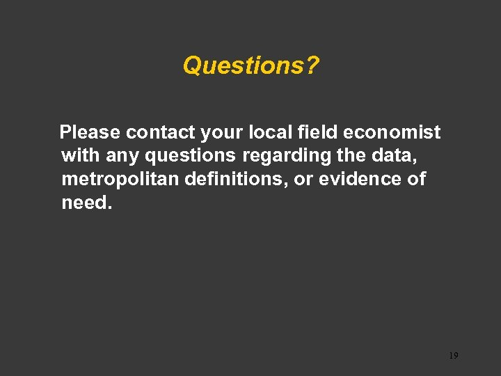 Questions? Please contact your local field economist with any questions regarding the data, metropolitan