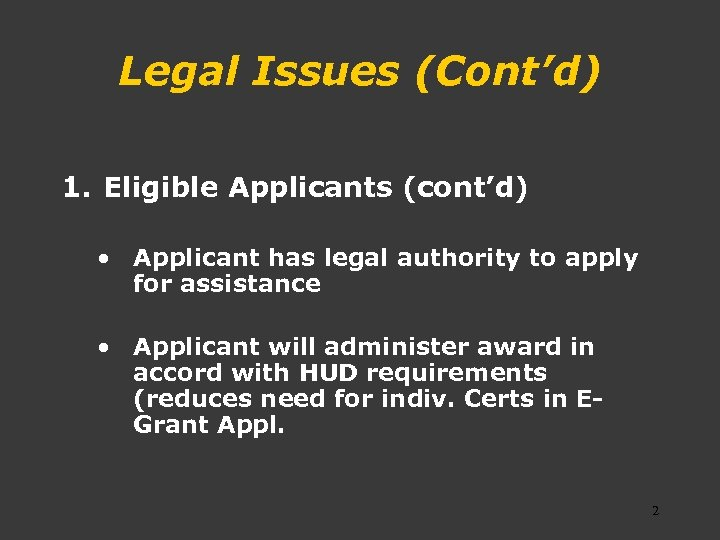 Legal Issues (Cont'd) 1. Eligible Applicants (cont'd) • Applicant has legal authority to apply
