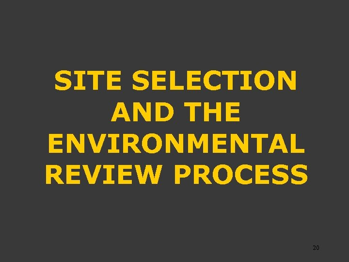 SITE SELECTION AND THE ENVIRONMENTAL REVIEW PROCESS 20