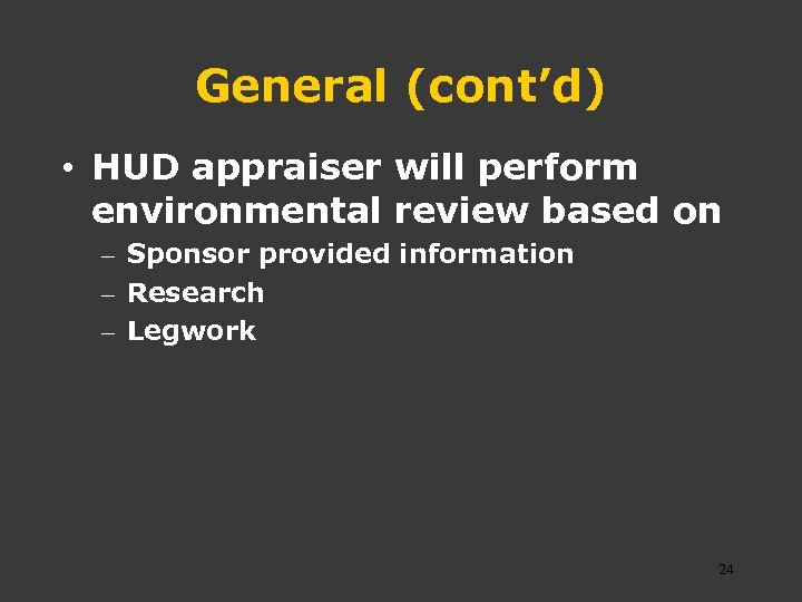 General (cont'd) • HUD appraiser will perform environmental review based on – Sponsor provided