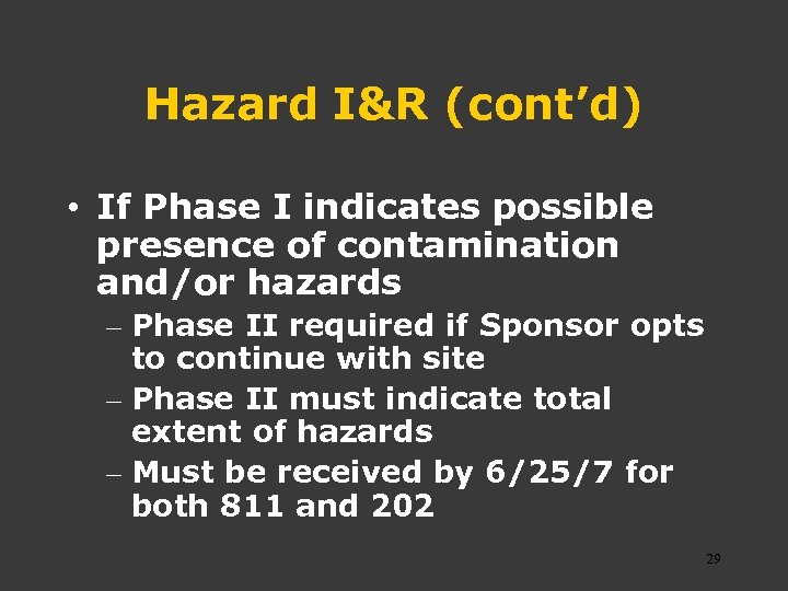 Hazard I&R (cont'd) • If Phase I indicates possible presence of contamination and/or hazards