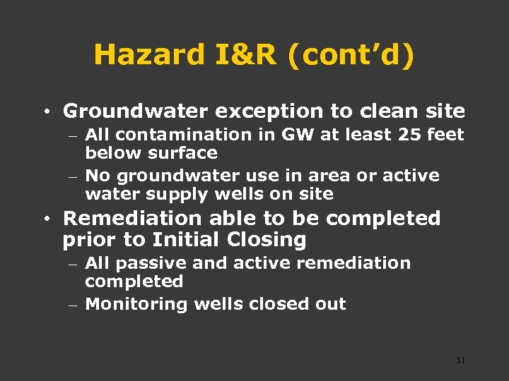 Hazard I&R (cont'd) • Groundwater exception to clean site – All contamination in GW
