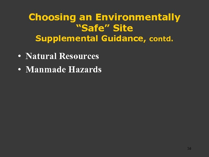 "Choosing an Environmentally ""Safe"" Site Supplemental Guidance, contd. • Natural Resources • Manmade Hazards"