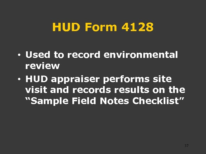 HUD Form 4128 • Used to record environmental review • HUD appraiser performs site