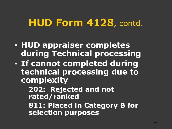 HUD Form 4128, contd. • HUD appraiser completes during Technical processing • If cannot