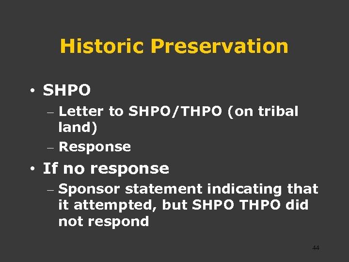 Historic Preservation • SHPO – Letter to SHPO/THPO (on tribal land) – Response •