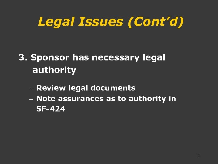 Legal Issues (Cont'd) 3. Sponsor has necessary legal authority – Review legal documents –