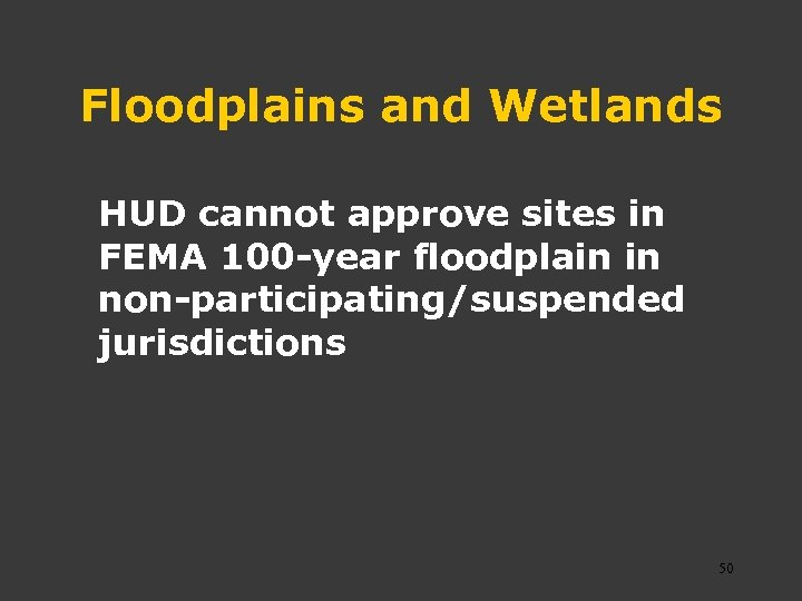 Floodplains and Wetlands HUD cannot approve sites in FEMA 100 -year floodplain in non-participating/suspended