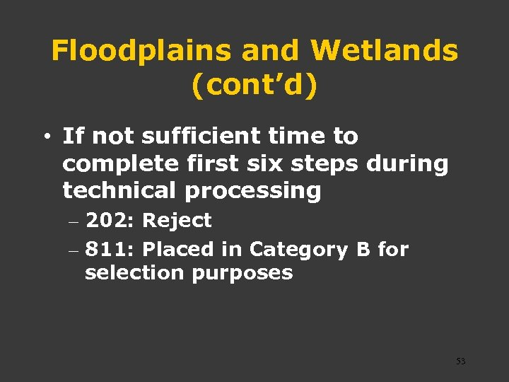 Floodplains and Wetlands (cont'd) • If not sufficient time to complete first six steps