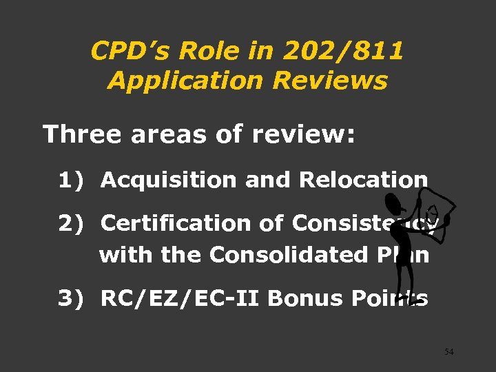 CPD's Role in 202/811 Application Reviews Three areas of review: 1) Acquisition and Relocation