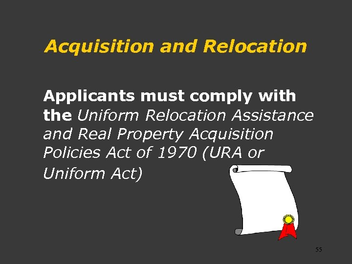 Acquisition and Relocation Applicants must comply with the Uniform Relocation Assistance and Real Property