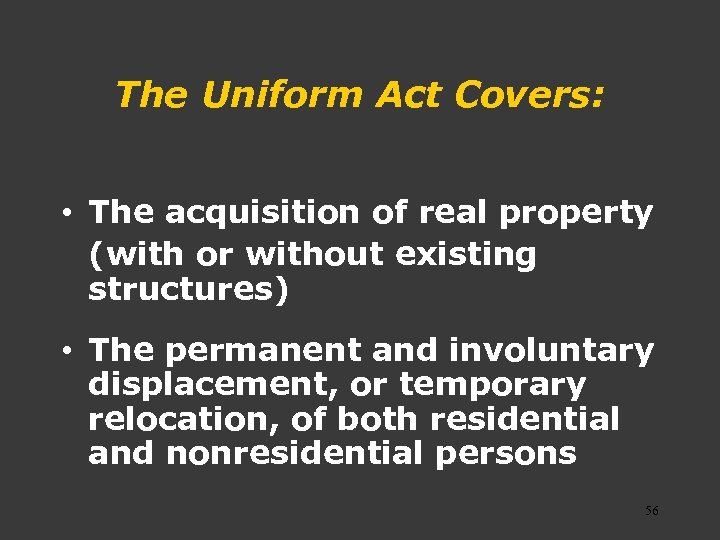 The Uniform Act Covers: • The acquisition of real property (with or without existing