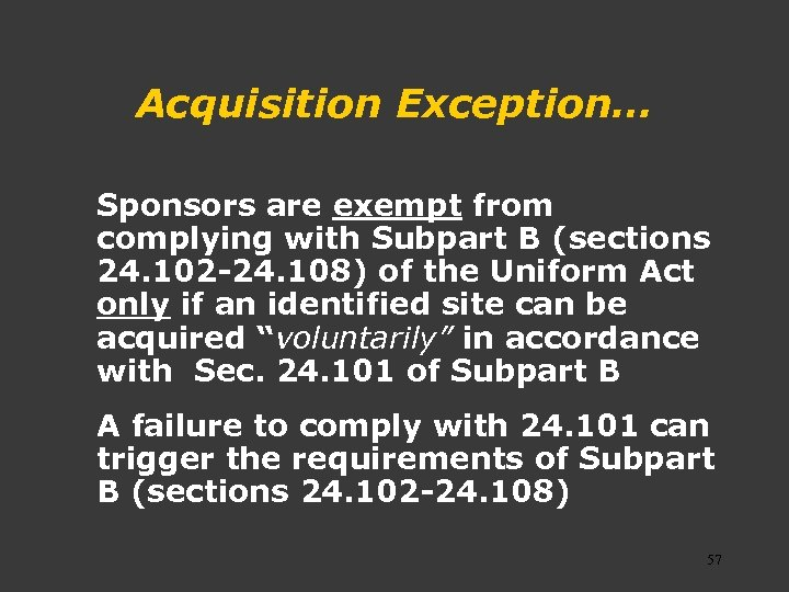 Acquisition Exception… Sponsors are exempt from complying with Subpart B (sections 24. 102 -24.