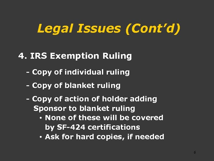 Legal Issues (Cont'd) 4. IRS Exemption Ruling - Copy of individual ruling - Copy