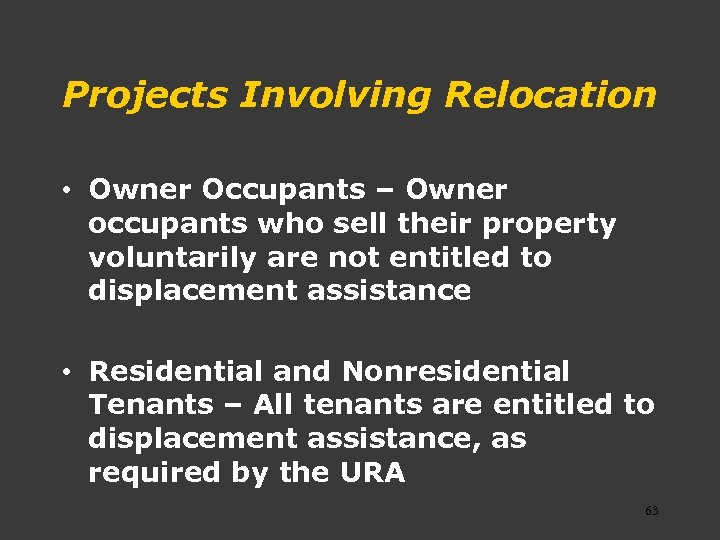 Projects Involving Relocation • Owner Occupants – Owner occupants who sell their property voluntarily
