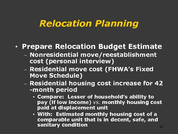 Relocation Planning • Prepare Relocation Budget Estimate – Nonresidential move/reestablishment cost (personal interview) –