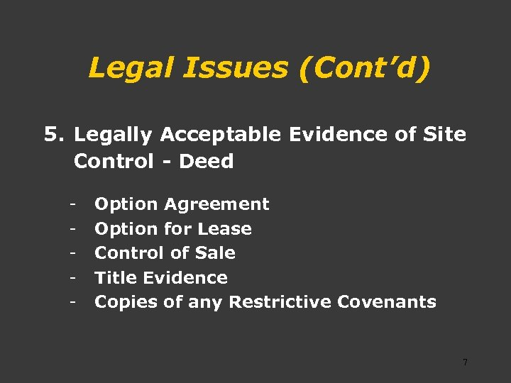 Legal Issues (Cont'd) 5. Legally Acceptable Evidence of Site Control - Deed - Option