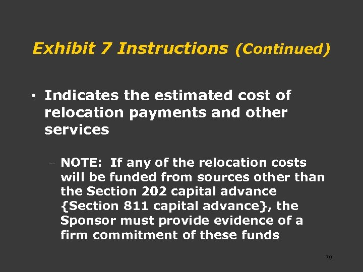 Exhibit 7 Instructions (Continued) • Indicates the estimated cost of relocation payments and other