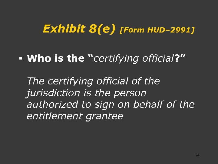 "Exhibit 8(e) [Form HUD– 2991] § Who is the ""certifying official? "" The certifying"