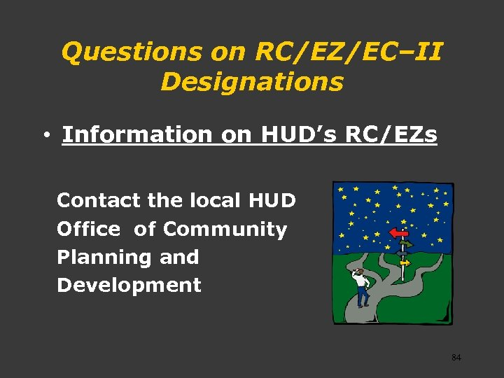 Questions on RC/EZ/EC–II Designations • Information on HUD's RC/EZs Contact the local HUD Office