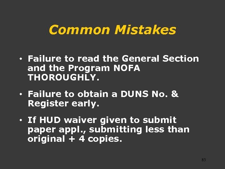 Common Mistakes • Failure to read the General Section and the Program NOFA THOROUGHLY.