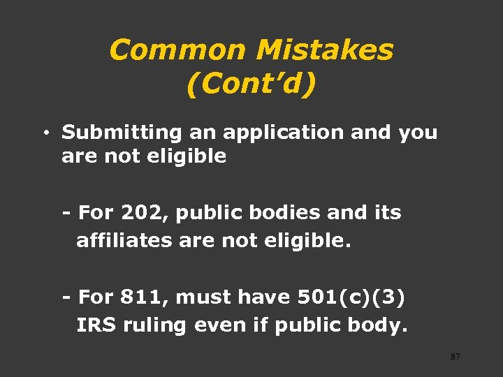 Common Mistakes (Cont'd) • Submitting an application and you are not eligible - For