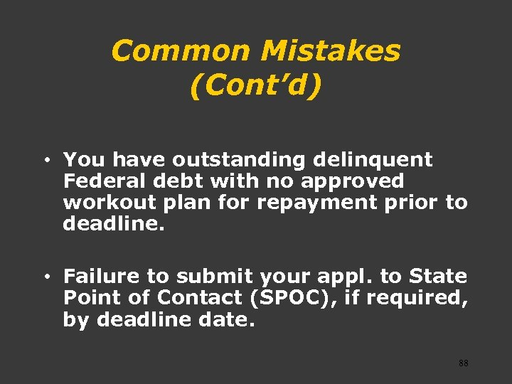 Common Mistakes (Cont'd) • You have outstanding delinquent Federal debt with no approved workout