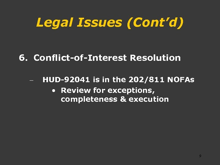 Legal Issues (Cont'd) 6. Conflict-of-Interest Resolution – HUD-92041 is in the 202/811 NOFAs •