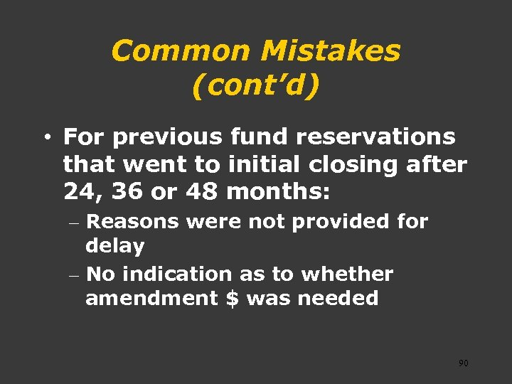 Common Mistakes (cont'd) • For previous fund reservations that went to initial closing after