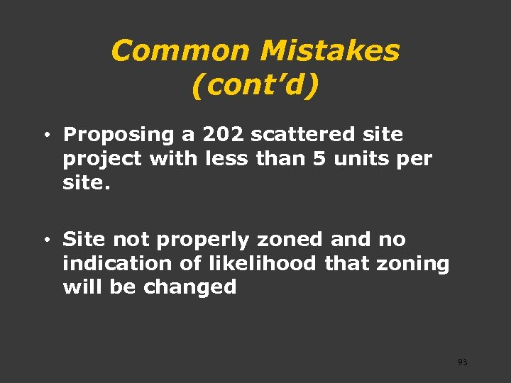 Common Mistakes (cont'd) • Proposing a 202 scattered site project with less than 5
