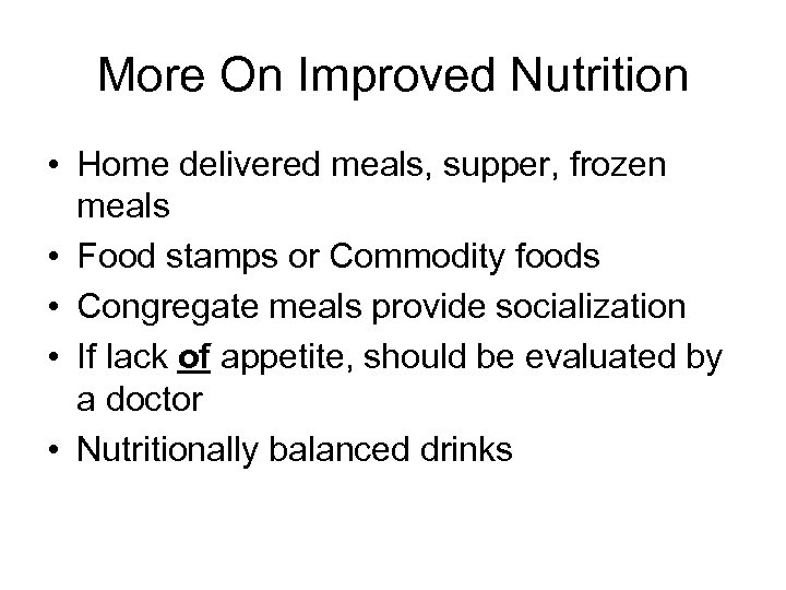 More On Improved Nutrition • Home delivered meals, supper, frozen meals • Food stamps