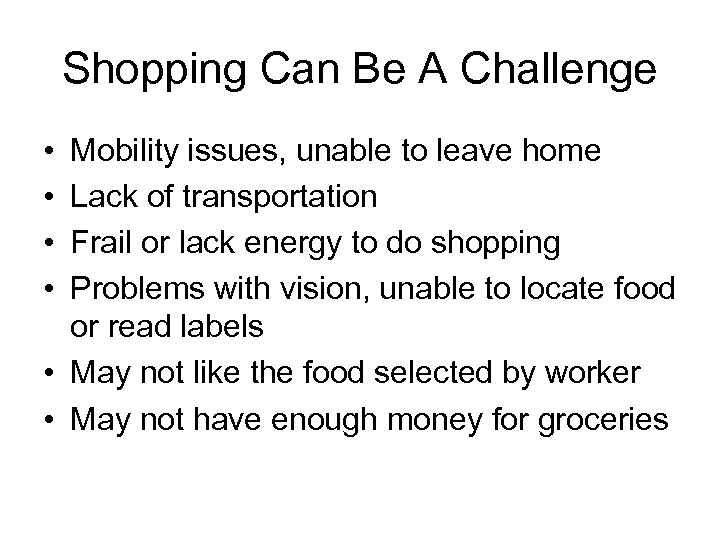 Shopping Can Be A Challenge • • Mobility issues, unable to leave home Lack