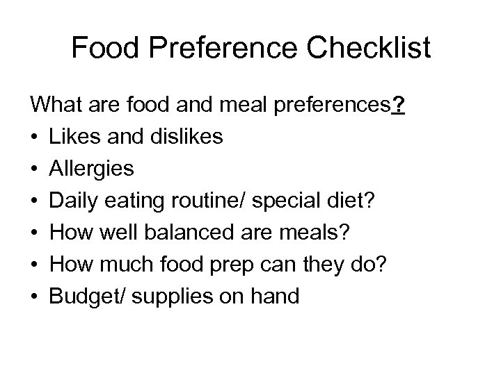 Food Preference Checklist What are food and meal preferences? • Likes and dislikes •