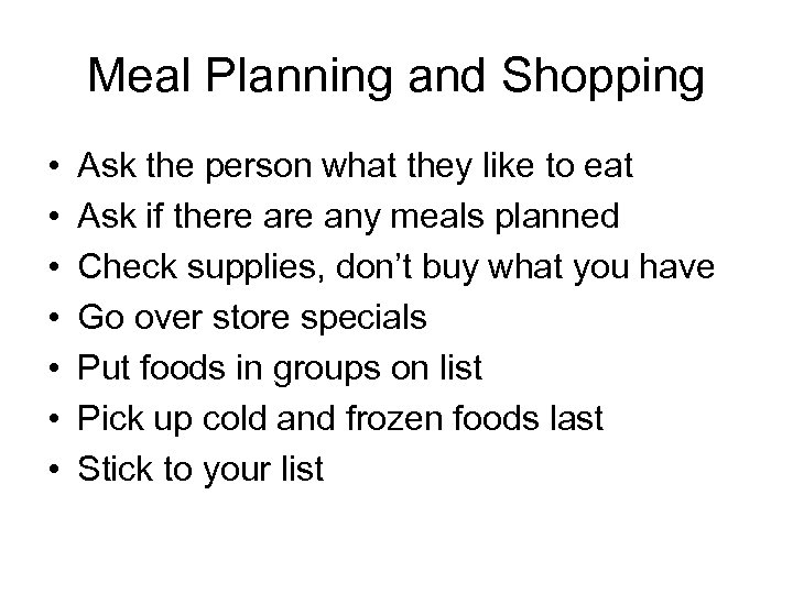 Meal Planning and Shopping • • Ask the person what they like to eat
