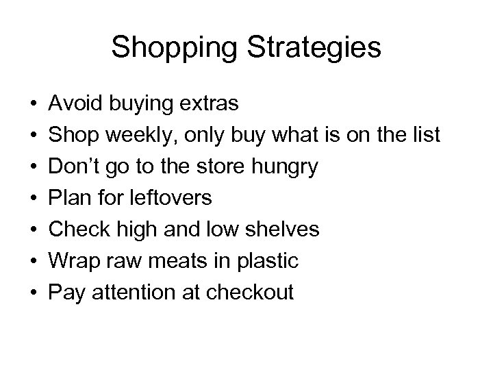 Shopping Strategies • • Avoid buying extras Shop weekly, only buy what is on